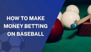 A Beginner's Guide on How to Make Money Betting on Baseball