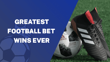Greatest Football Bet Wins Ever - Featured Image